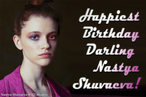 Happiest Birthday Nastya Shuvaeva!