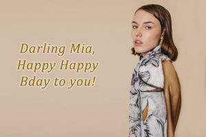 Darling Mia, Happy Happy Bday to you!